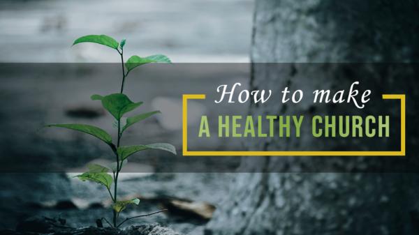 Making a Healthy Church